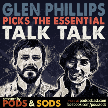 Glen Phillips Picks The Essential Talk Talk